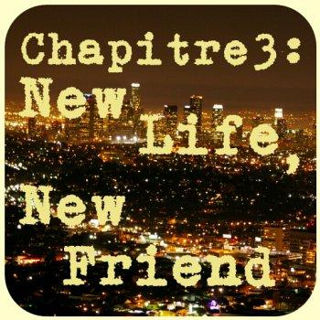 Chapitre3: New Life, New Friend.
