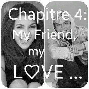 Chapitre 4: My Friend, My Love...
