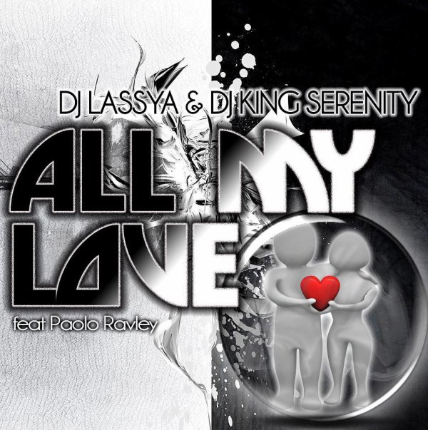 ALL MY LOVE  / Dj Lassya & Dj King Serenity - All My Love Feat Paolo Ravley (radio edit) (2012)