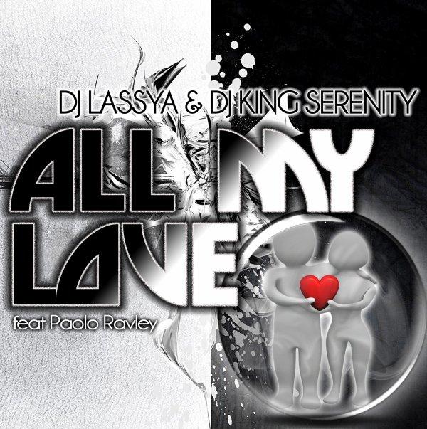 ALL MY LOVE / DJ LASSYA & DJ KING SERENITY - ALL MY LOVE FEAT PAOLO REVLE