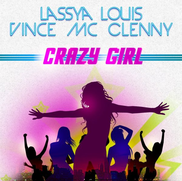 CRAZY GIRL  / Lassya Louis Feat Vince Mc Clenny - Crazy Girl Extended (2013)
