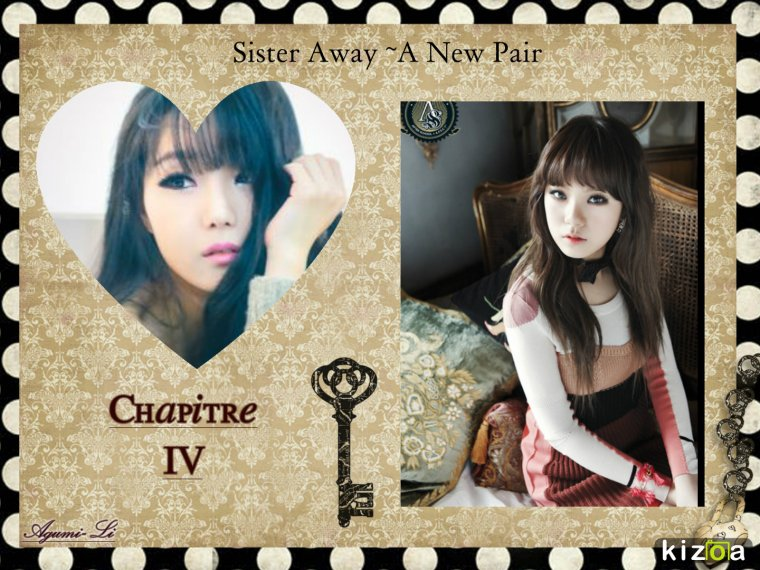 Sister Away ~ A New Pair ~ Chapitre IV