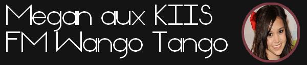 • Megan était présente aux KIIS FM Wango Tango