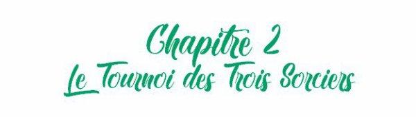 | Chapitre 2 | Le Tournoi des Trois Sorciers |