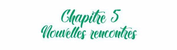 | Chapitre 5 | Nouvelles rencontres |