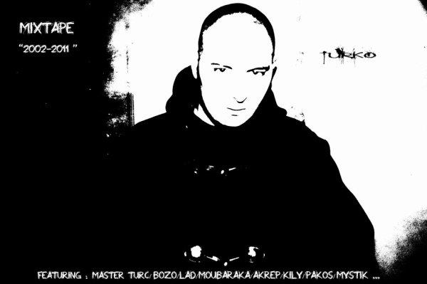 MIXTAPE DE TURKO [2002-2011] EN TELECHARGEMENT GRATUIT !!!