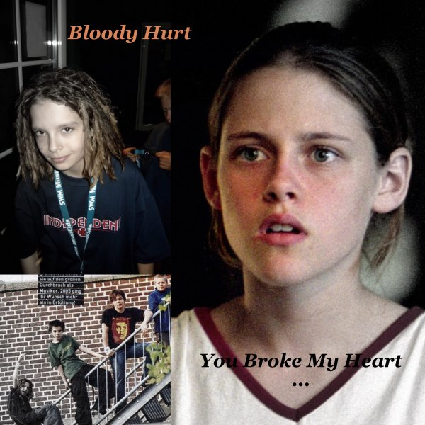 # Fifth  Bloody Hurt  You Broke My Heart