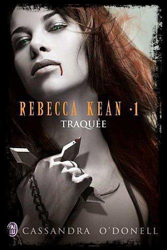 Rebecca Kean tome 1 : Traquée