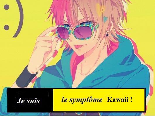 Je suis le symptôme kawaii !