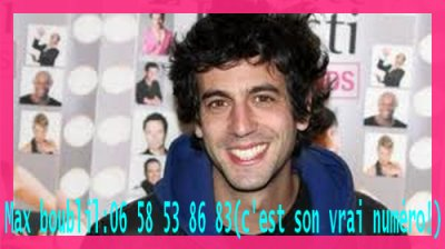 voici le numero de telephone de MAX BOUBLIL!!! le vrai: 06 58 53 86 83