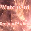 WatchOut-SpecialVideos