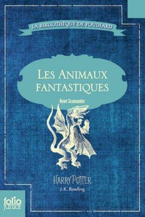 J.K ROWLING - La bibliothèque de Poudlard : Les animaux fantastiques