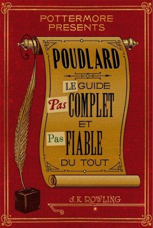 J.K ROWLING - Poudlard : Le guide pas complet et pas fiable du tout