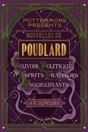 J.K ROWLING - Nouvelles de Poudlard : Pouvoir, politique et esprits frappeurs enquiquinants