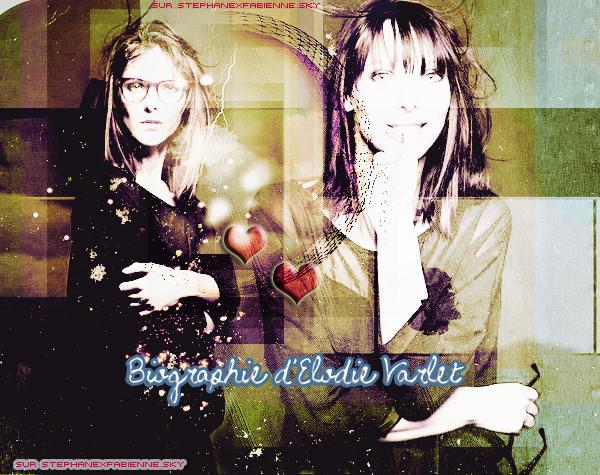 Biographie sur Elodie Varlet ♥.