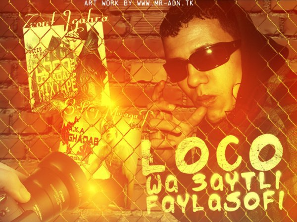 LoCo A.Ka LGhaDaB ( W3aYeTLi FaYLaSouFi ) 2011