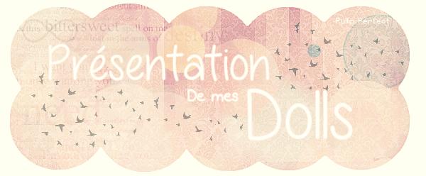 ♥ ~ Présentation de mes Dolls ~ ♥