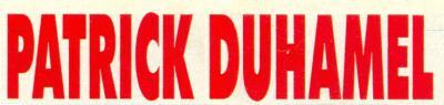 A TOI , PATRICK DUHAMEL ! ( 30 MAI 2006)