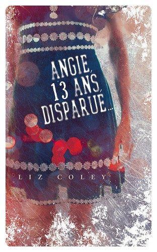 Angie, 13 ans, Disparue... de Liz Coley