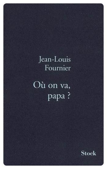 Où on va Papa? de Jean-Louis Fournier