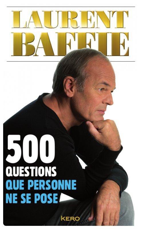 500 Questions que personne ne se pose - Laurent Baffie
