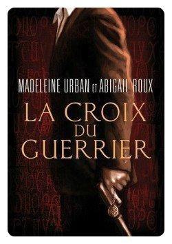 La Croix du Guerrier - Madeleine Urban