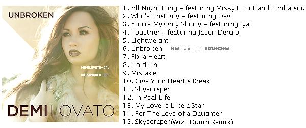 . Music : Tracklist . Voici la tracklist officielle de l'album « Unbroken », qui sort le 20 septembre 2011.