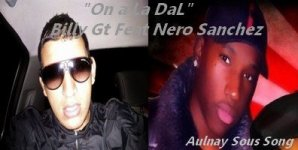 NEW SONG A ECOUTER ! On a la Dal - Billy GT Feat Nero Sanchez  (2011)