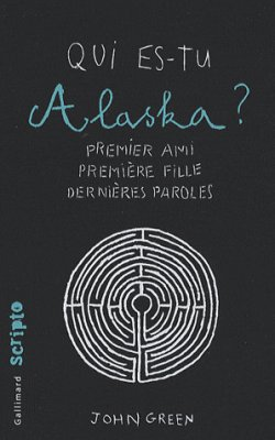 Qui es-tu Alaska? par John Green..................................................................................Éditions: Gallimard..... Collection: Scripto
