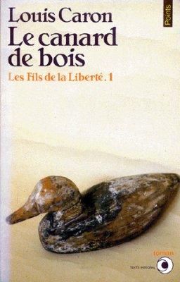 Les fils de la liberté T. 1: Le canard de bois par Louis Caron (auteur québécois)