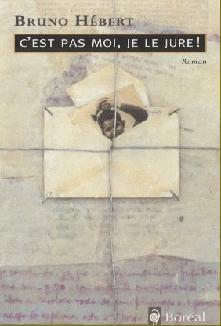 C'est pas moi, je le jure! de Bruno Hébert (auteur québécois).......................................s........Éditions: Boréal..... Collection: Compact