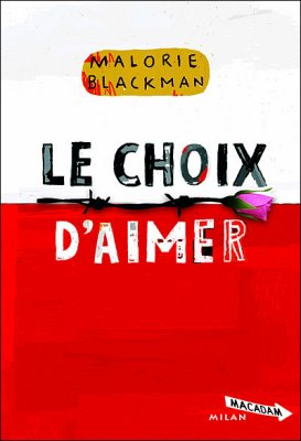 Le choix d'aimer de Malorie Blackman..............................................................................Éditions: Milan..... Collection: Macadam