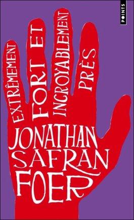 Extrêmement fort et incroyablement près de Jonathan Safran Foer.........................................................................Éditions: Points