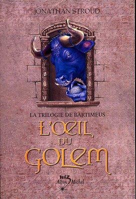 La trilogie de Bartiméus T.2: L'Oeil du golem de Jonathan Stroud.................................Éditions: Albin Michel..... Collection: Wiz