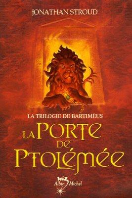 La trilogie de Bartiméus T.3: La porte de Ptolémée de Jonathan Stroud........................Éditions: Albin Michel..... Collection: Wiz