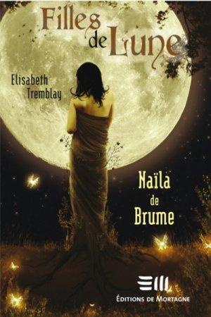 Filles de Lune T.1: Naïla de Brume d'Elisabeth Tremblay (auteure québécoise).................................................Éditions: de Mortagne