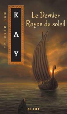 Le Dernier Rayon du soleil de Guy Gavriel Kay...................................................................Éditions: Alire..... Collection: Fantasy
