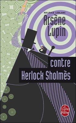 Arsène Lupin contre Herlock Sholmès de Maurice Leblanc...................................................................Éditions: Le Livre de Poche