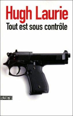 Tout est sous contrôle de Hugh Laurie..................................................................................................................Éditions: Sonatine