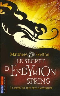Le secret d'Endymion Spring de Matthew Skelton............................................................Éditions: Pocket..... Collection: Jeunesse