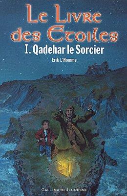 Le Livre des Étoiles T.1: Qadehar le Sorcier d'Erik L'Homme......................................Éditions: Gallimard..... Collection: Jeunesse