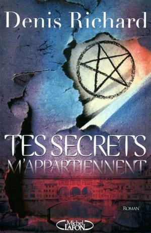 Tes secrets m'appartiennent de Denis Richard (auteur québécois/français)..........................................................Éditions: Michel Lafon