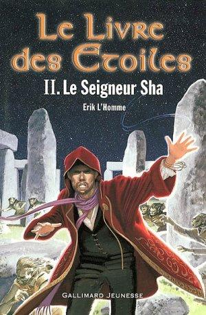 Le Livre des Étoiles T.2: Le Seigneur Sha d'Erik L'Homme.........................................Éditions: Gallimard..... Collection: Jeunesse