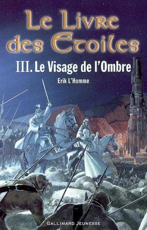 Le Livre des Étoiles T.3: Le Visage de l'Ombre d'Erik L'Homme.................................Éditions: Gallimard..... Collection: Jeunesse