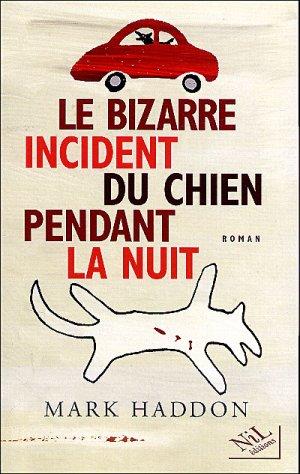 Le Bizarre incident du chien pendant la nuit de Mark Haddon....................................................................................Éditions: NiL