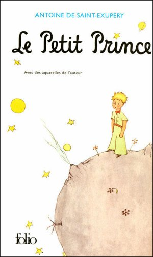 Le Petit Prince d'Antoine de Saint-Exupéry......................................................................Éditions: Gallimard..... Collection: Folio