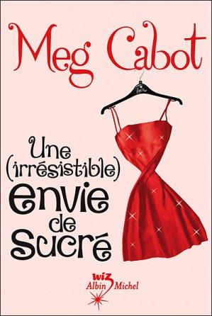 Une (irrésistible) envie de sucré de Meg Cabot..............................................................Éditions: Albin Michel..... Collection: Wiz