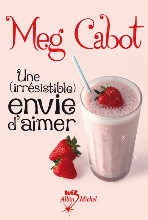 Une (irrésistible) envie d'aimer de Meg Cabot...............................................................Éditions: Albin Michel..... Collection: Wiz