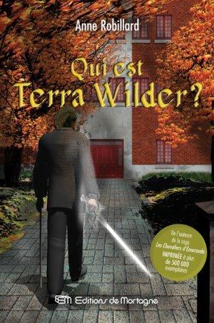 Qui est Terra Wilder? d'Anne Robillard (auteure québécoise)..............................................................................Éditions: de Mortagne