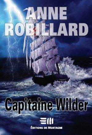 Capitaine Wilder d'Anne Robillard (auteure québécoise)......................................................................................Éditions: de Mortagne